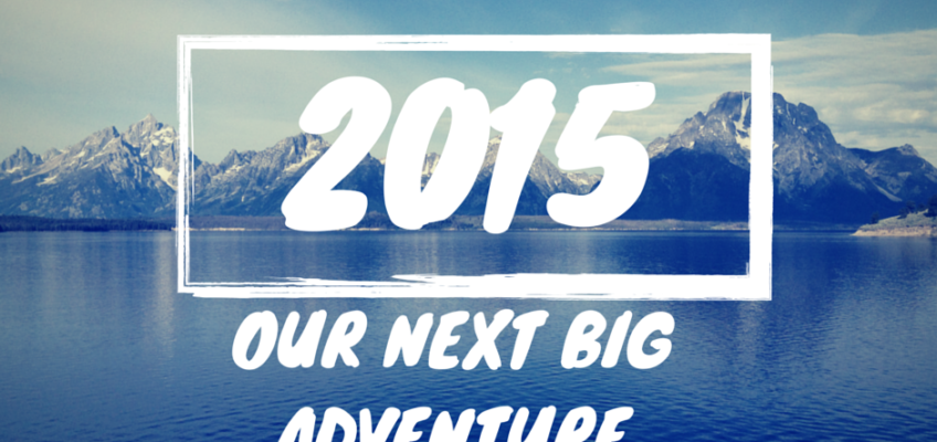 Our Next Big Adventure in 2015