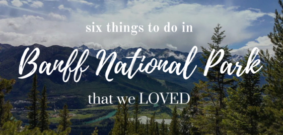 Six Things To Do in Banff National Park that We LOVED