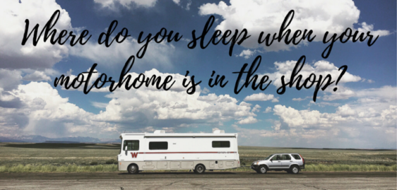 Where do you sleep when your motorhome is in the shop?